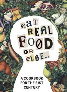 Eat Real Food or Else... The Book